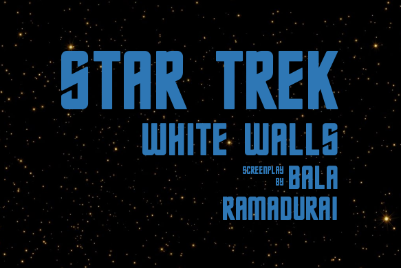 White Walls - Star Trek TOS fanfic screenplay - Chapter 2